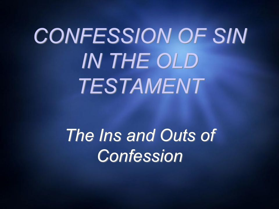 CONFESSION OF SIN IN THE OLD TESTAMENT The Ins and Outs of Confession