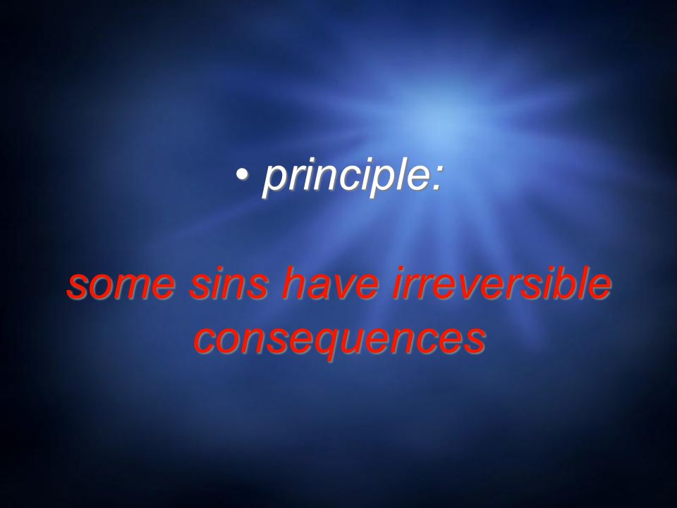 principle: some sins have irreversible consequences