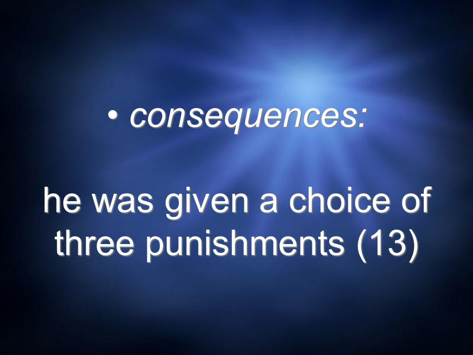 consequences: he was given a choice of three punishments (13)