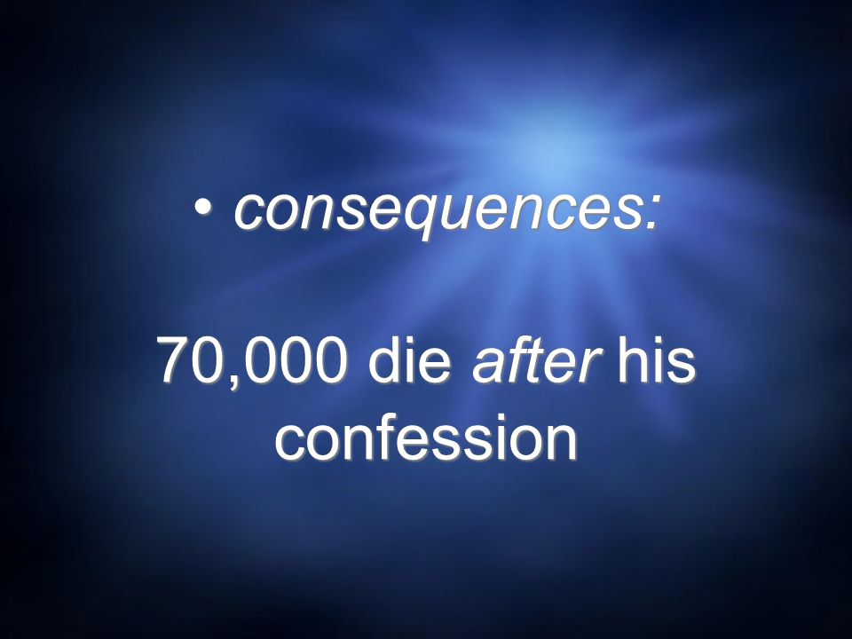 consequences: 70,000 die after his confession