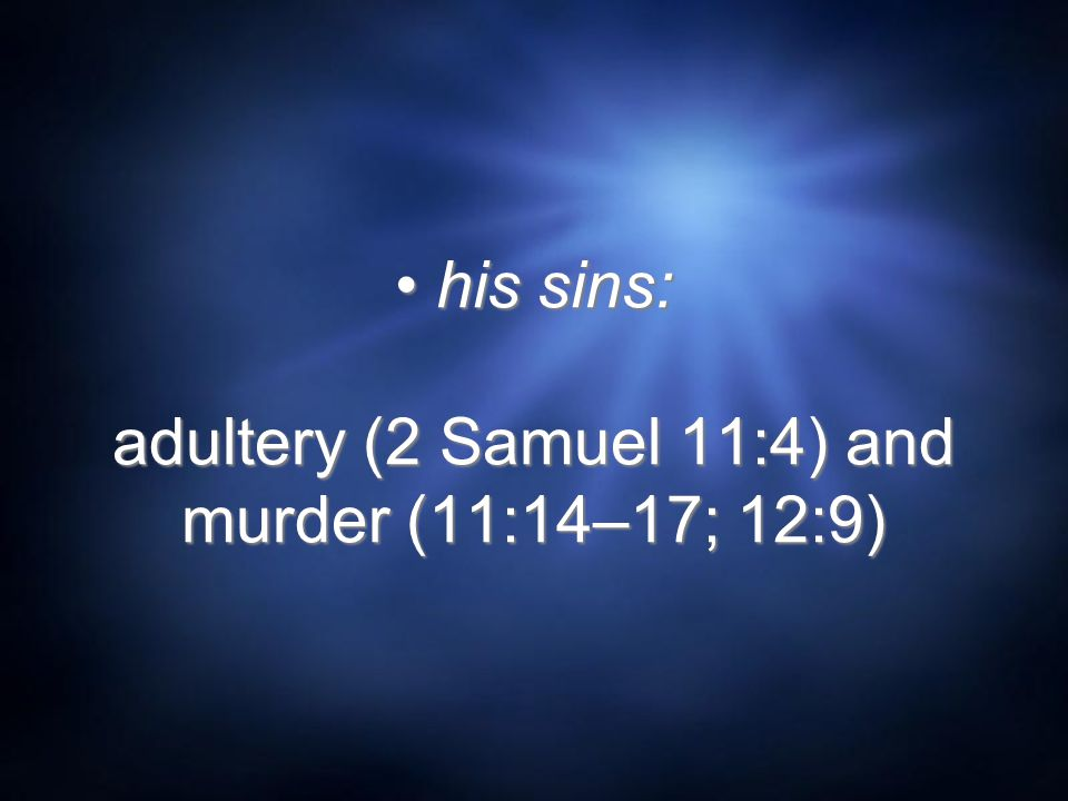his sins: adultery (2 Samuel 11:4) and murder (11:14–17; 12:9)