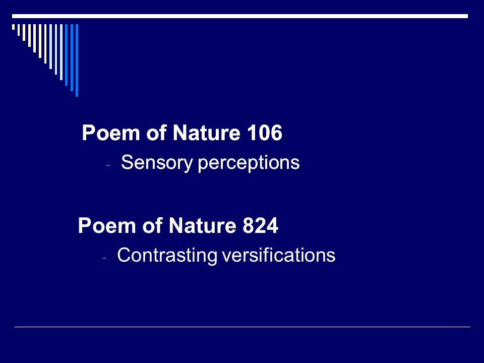 Poem of Nature 106 - Sensory perceptions Poem of Nature 106 - Sensory perceptions Poem of Nature 824 - Contrasting versifications