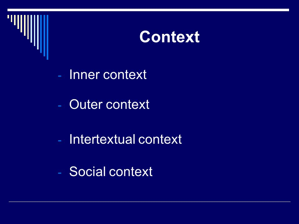 Context - Inner context - Outer context - Intertextual context - Social context
