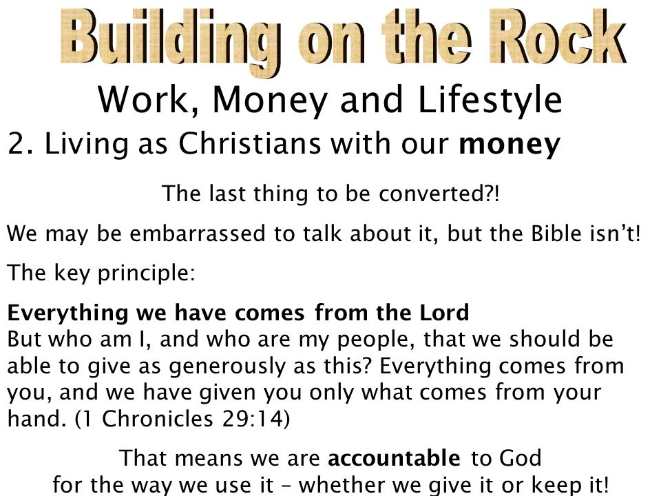 Work, Money and Lifestyle 2. Living as Christians with our money The last thing to be converted .