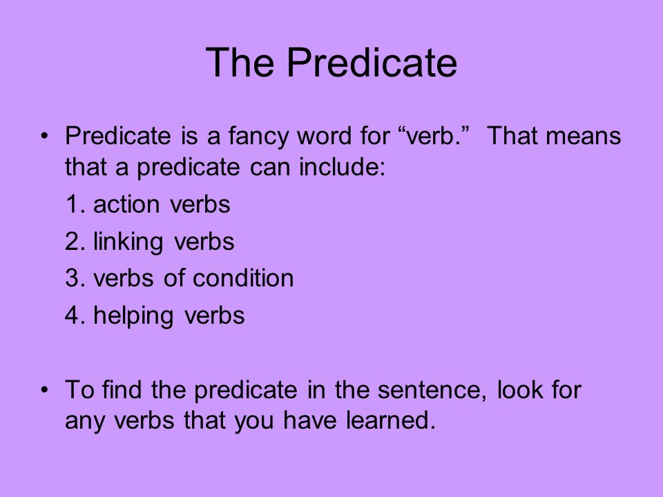 The Complete Predicate The complete predicate begins with the first verb and includes all words following it.