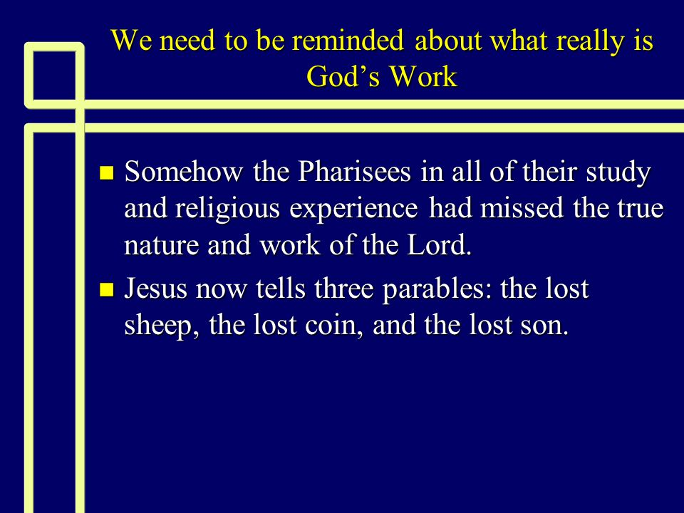 We need to be reminded about what really is God's Work n Somehow the Pharisees in all of their study and religious experience had missed the true nature and work of the Lord.