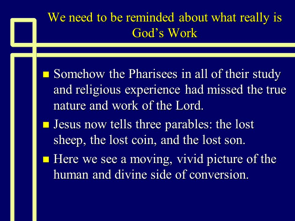 We need to be reminded about what really is God's Work n Somehow the Pharisees in all of their study and religious experience had missed the true natu