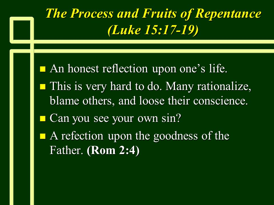 The Process and Fruits of Repentance (Luke 15:17-19) n An honest reflection upon one's life.