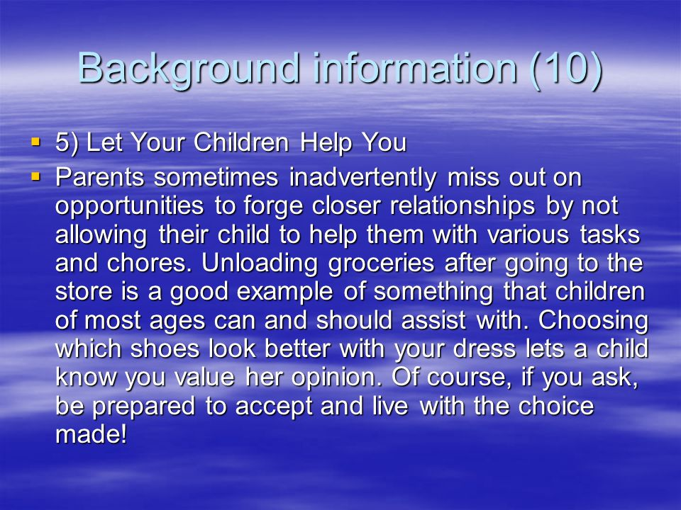 Background information (9)  4) Develop And Maintain A Special Bedtime Ritual  For younger children, reading a favorite bedtime book or telling stories is a ritual that will be remembered most likely throughout their life.