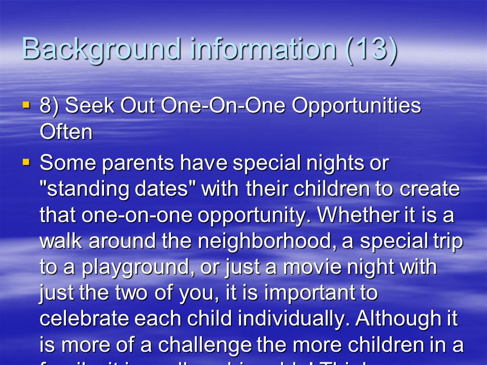 Background information (12)  7) Eat Meals As A Family  You've heard this before, and it really is important! Eating together sets the stage for conv