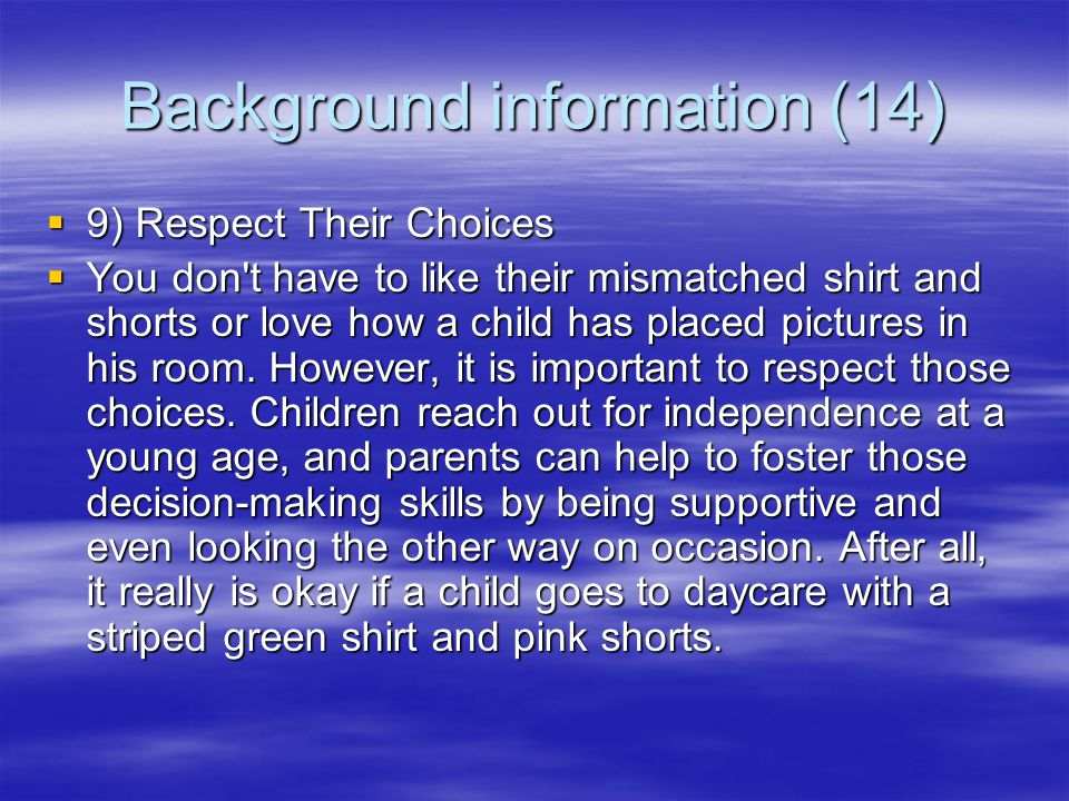 Background information (13)  8) Seek Out One-On-One Opportunities Often  Some parents have special nights or standing dates with their children to create that one-on-one opportunity.