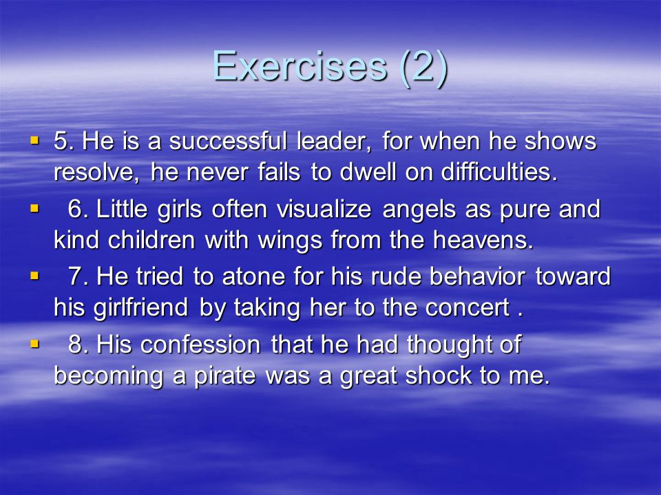 Exercises (1)  Translation  1. When he learnt that his son had been kidnapped, a deadly fear swept over him.  2. The strict father was very cross a