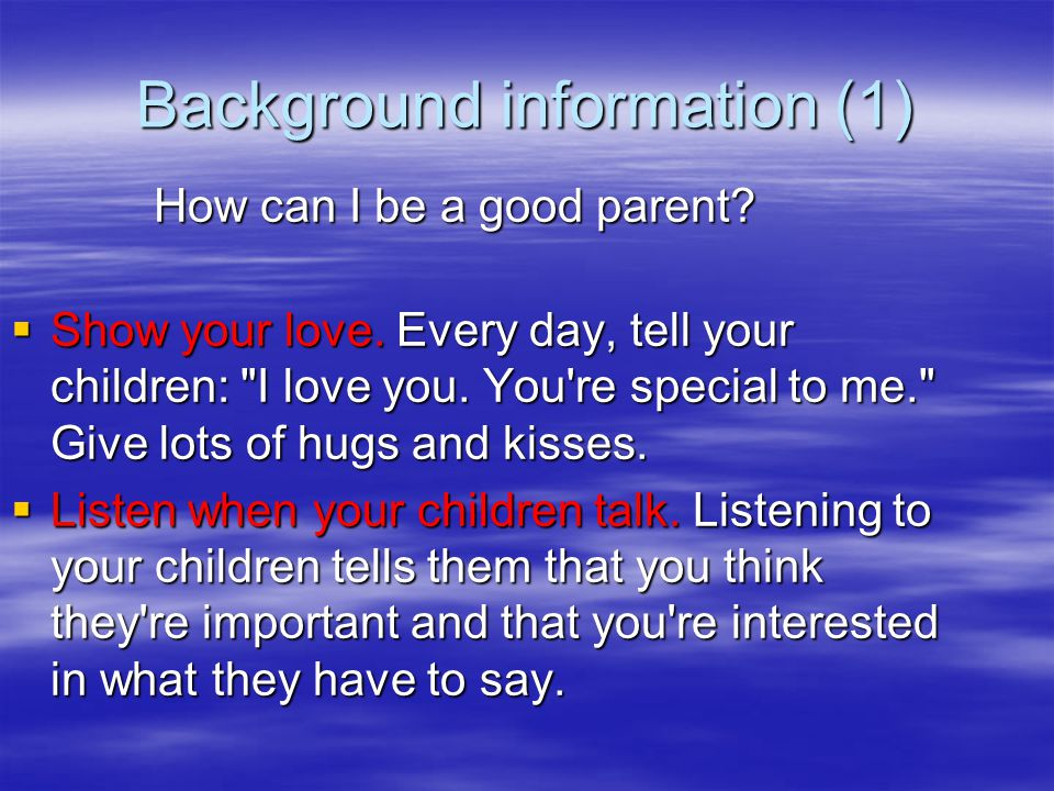 Background information (11)  6) Play With Your Children  The key is to really play with your children.