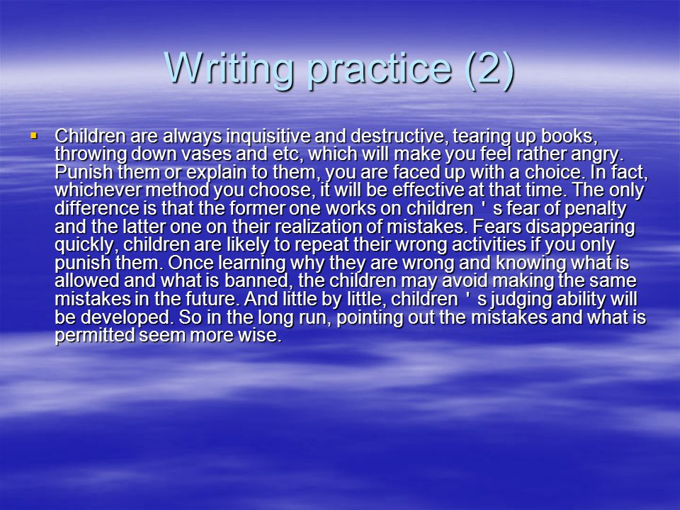 Writing practice (1)  Spare the Rod, Spoil the Child  There has long been a view among Chinese that