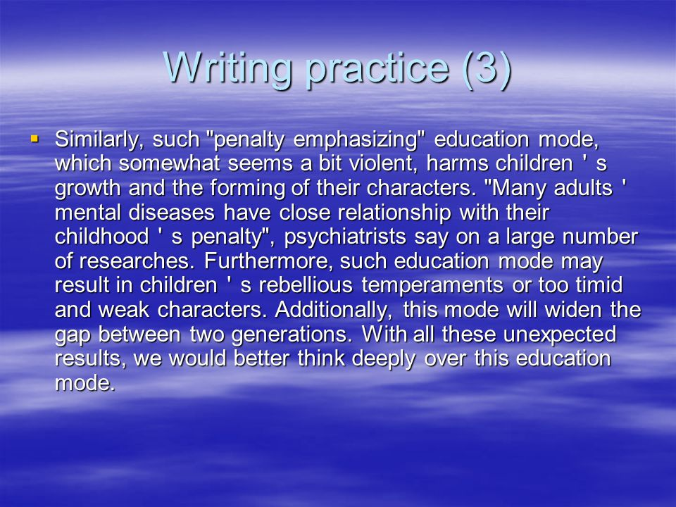 Writing practice (2)  Children are always inquisitive and destructive, tearing up books, throwing down vases and etc, which will make you feel rather angry.
