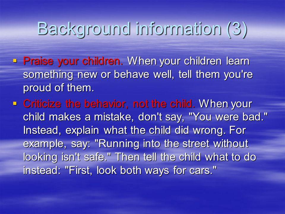 Background information (2)  Make your children feel safe.