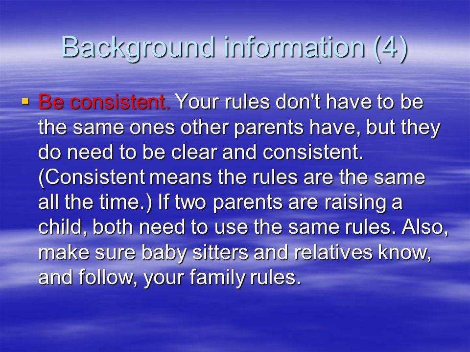 Background information (3)  Praise your children. When your children learn something new or behave well, tell them you're proud of them.  Criticize