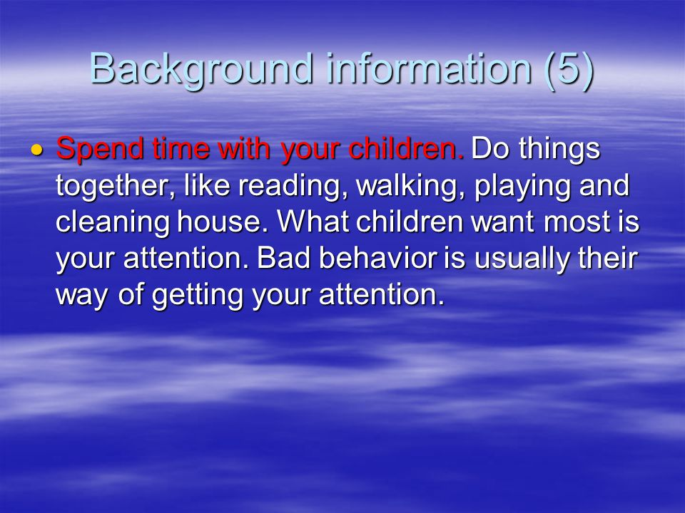 Background information (4)  Be consistent.