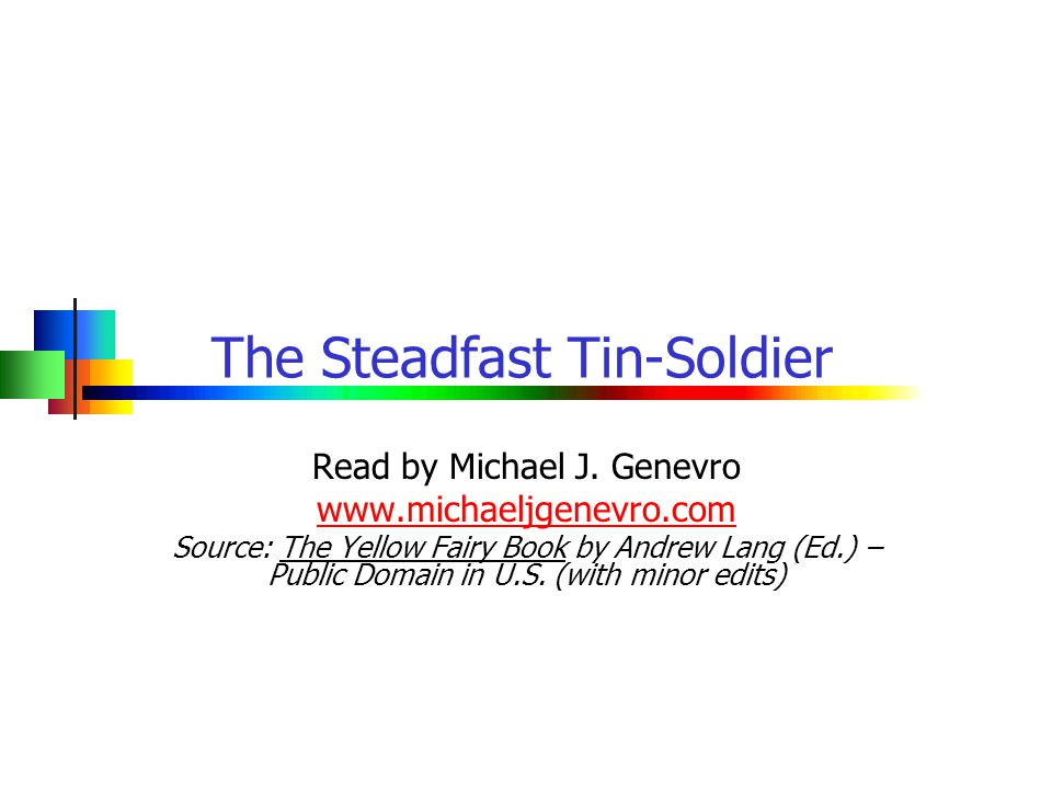 The Steadfast Tin-Soldier Read by Michael J. Genevro www.michaeljgenevro.com Source: The Yellow Fairy Book by Andrew Lang (Ed.) – Public Domain in U.S