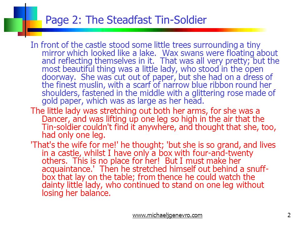 www.michaeljgenevro.com2 Page 2: The Steadfast Tin-Soldier In front of the castle stood some little trees surrounding a tiny mirror which looked like a lake.
