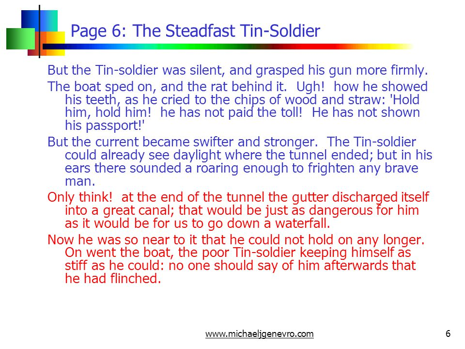 www.michaeljgenevro.com6 Page 6: The Steadfast Tin-Soldier But the Tin-soldier was silent, and grasped his gun more firmly.