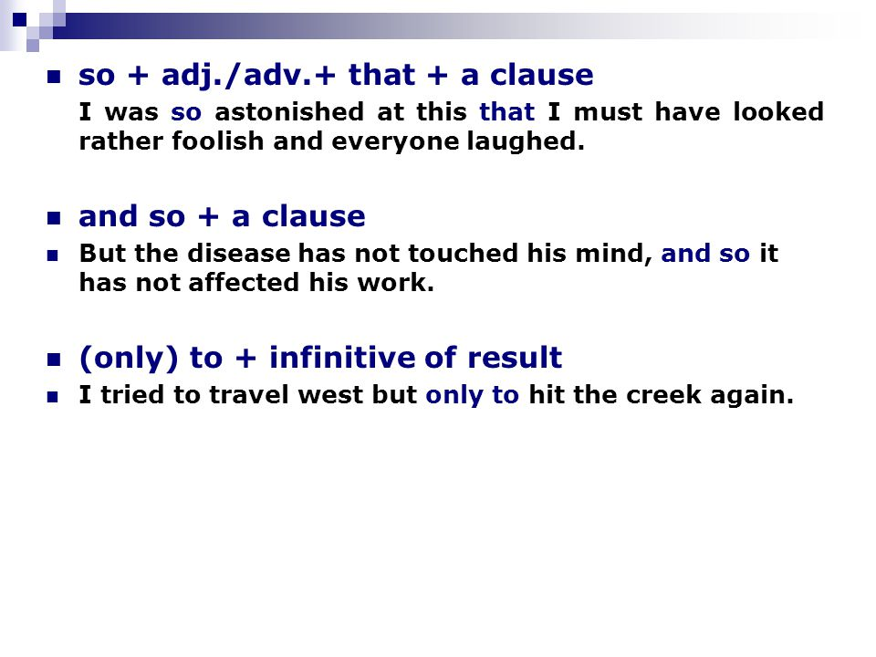 so + adj./adv.+ that + a clause I was so astonished at this that I must have looked rather foolish and everyone laughed.