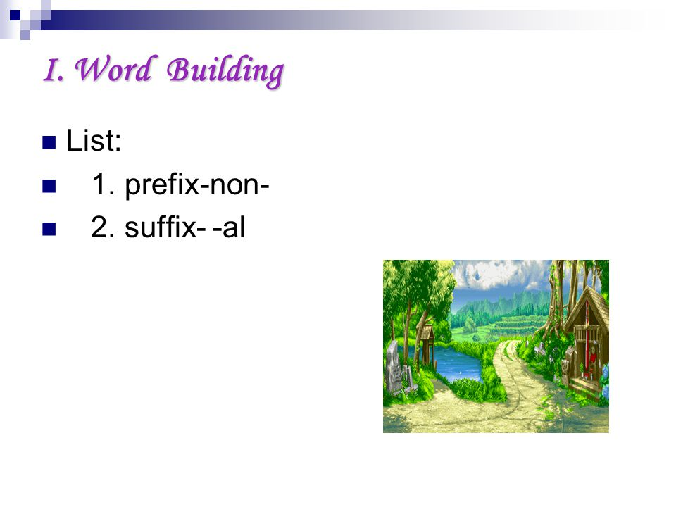 I. Word Building List: 1. prefix-non- 2. suffix- -al