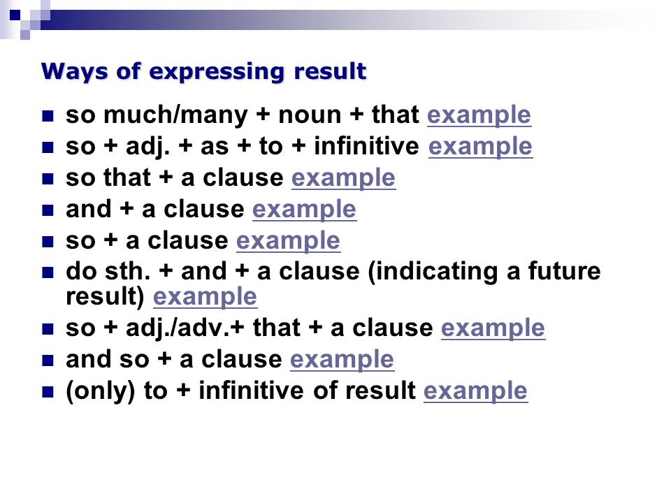 Ways of expressing result so much/many + noun + that exampleexample so + adj.