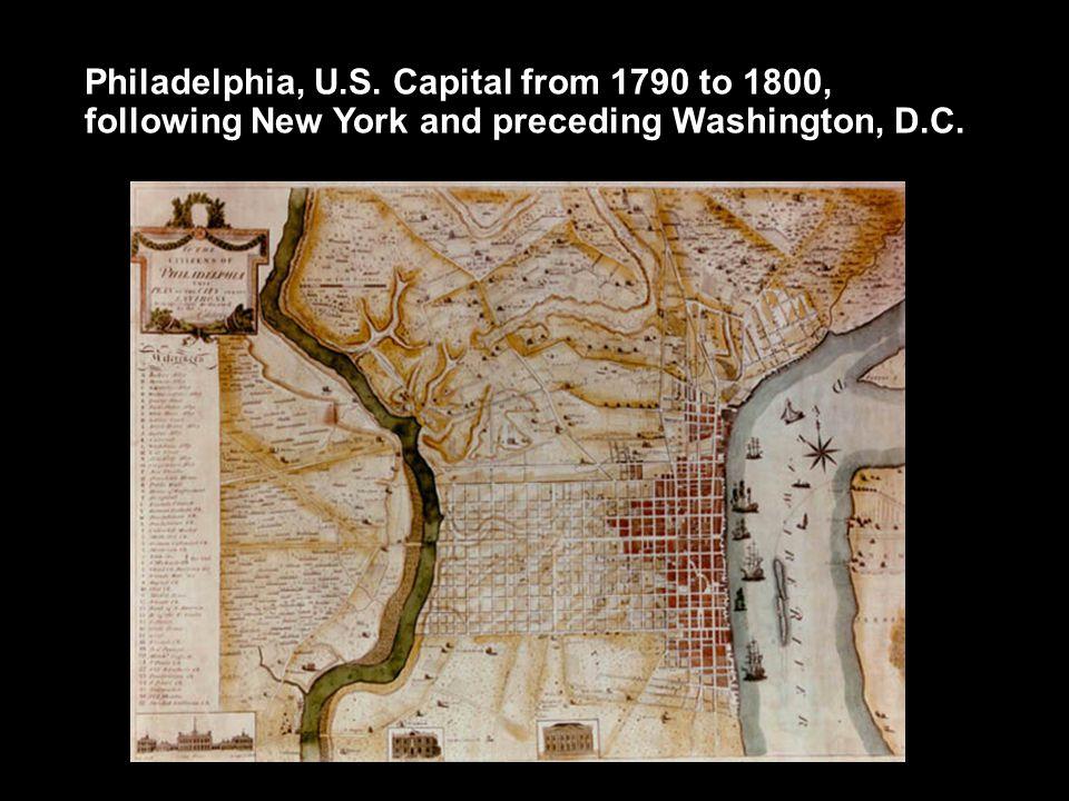Philadelphia, U.S. Capital from 1790 to 1800, following New York and preceding Washington, D.C.