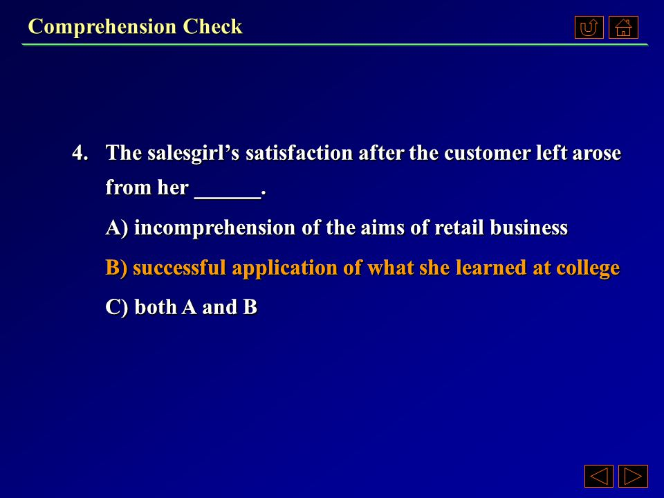 Comprehension Check 3.The author considers the salesgirl's analysis of the first customer's motivation __________. A)possibly true, but not suitable f