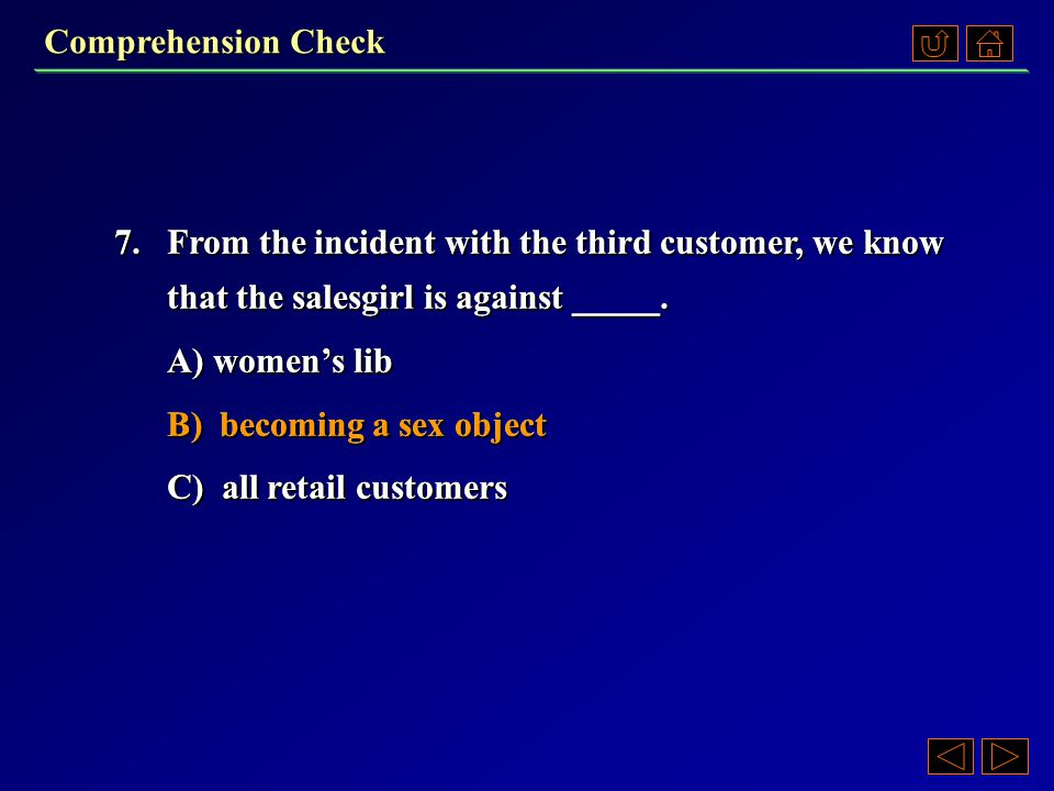 Comprehension Check 6.The dress shop owner decided to step in because she ________. A)felt sorry for the customer B)was tired of the salesgirl C)didn'