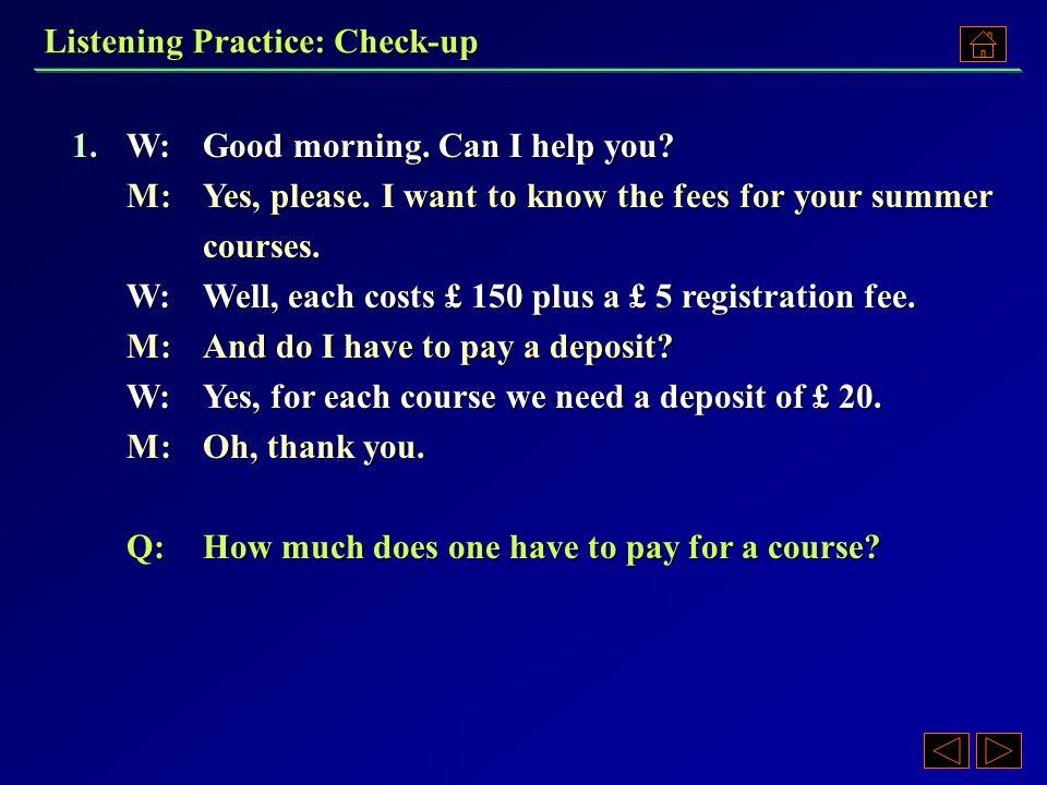 Listening Practice: Check-up 1.A)£ 155. B)£ 150. C)£ 170. D)£ 175. 1.A)£ 155. B)£ 150. C)£ 170. D)£ 175.