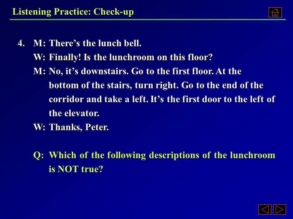 4. A)To reach it, you have to go to the end of a corridor.