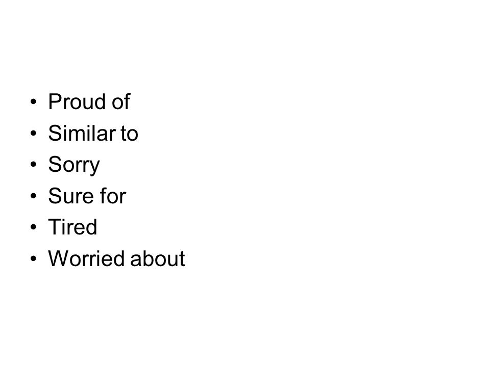 Proud of Similar to Sorry Sure for Tired Worried about