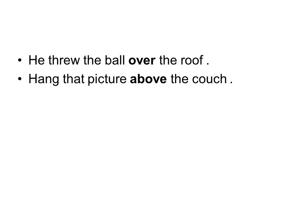 He threw the ball over the roof. Hang that picture above the couch.
