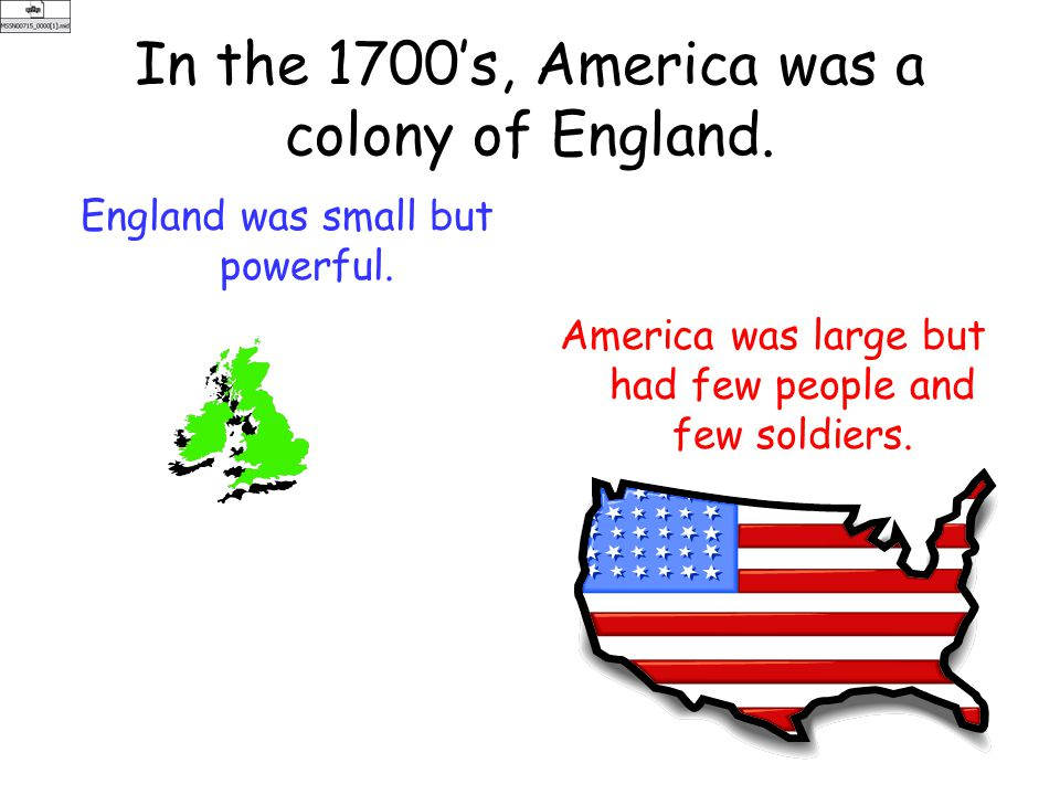 In the 1700's, America was a colony of England.England was small but powerful.