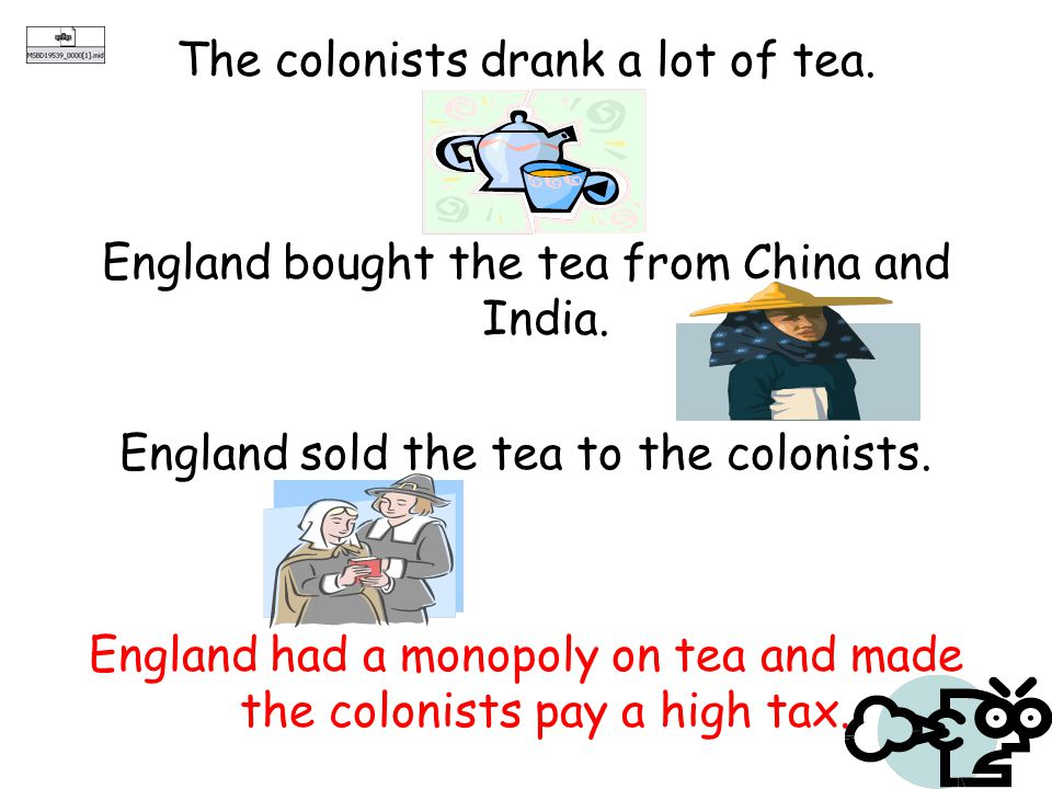The colonists drank a lot of tea.England bought the tea from China and India.