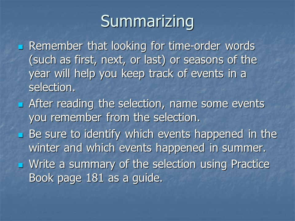 Summarizing Remember that looking for time-order words (such as first, next, or last) or seasons of the year will help you keep track of events in a selection.