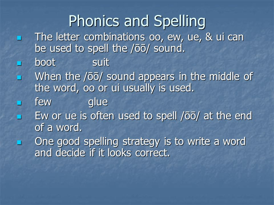 Phonics and Spelling The letter combinations oo, ew, ue, & ui can be used to spell the /ōō/ sound.