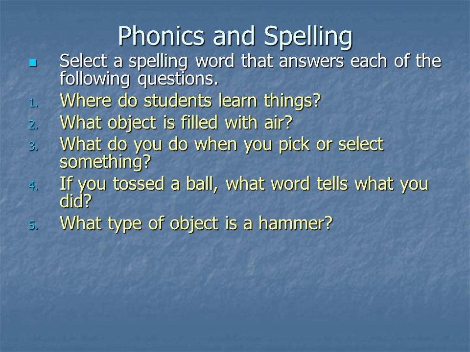 Phonics and Spelling Select a spelling word that answers each of the following questions.