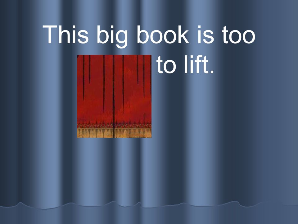 This big book is too heavy to lift.