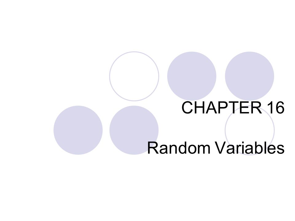 CHAPTER 16 Random Variables