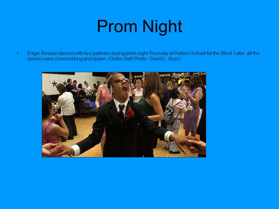 Prom Night Edgar Rosario danced with two partners during prom night Thursday at Perkins School for the Blind.