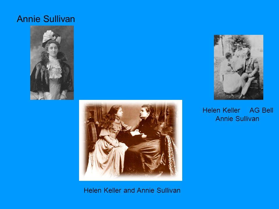 Annie Sullivan Helen Keller AG Bell Annie Sullivan Helen Keller and Annie Sullivan