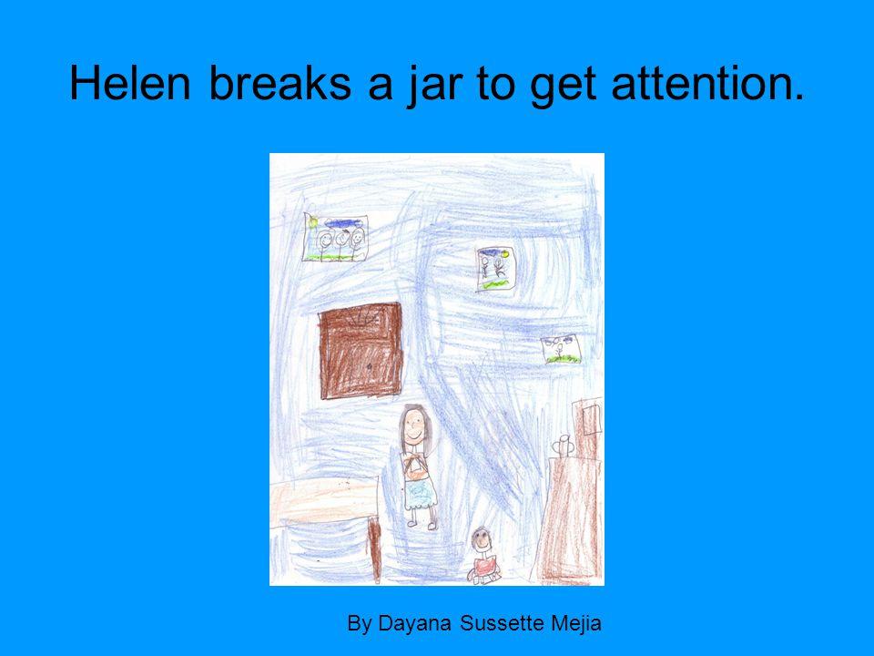 Helen breaks a jar to get attention. By Dayana Sussette Mejia