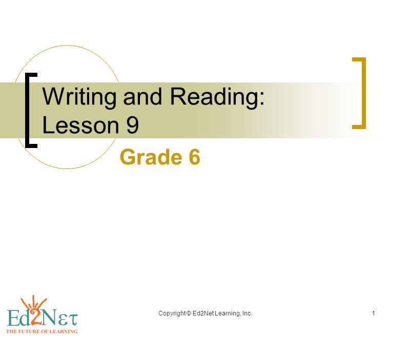 Copyright © Ed2Net Learning, Inc.1 Writing and Reading: Lesson 9 Grade 6