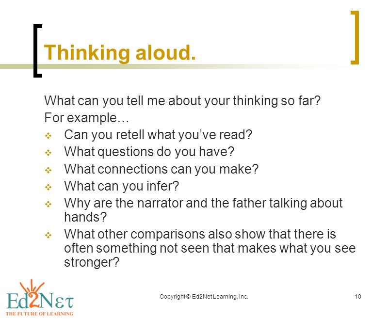 Copyright © Ed2Net Learning, Inc.10 Thinking aloud.