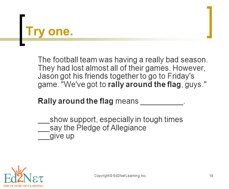 Copyright © Ed2Net Learning, Inc.18 Try one. The football team was having a really bad season.