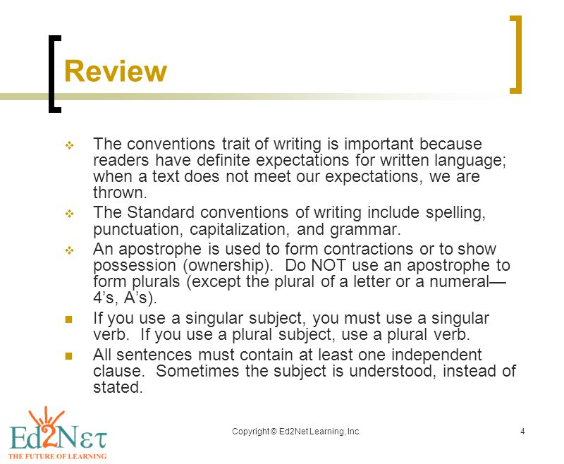 Copyright © Ed2Net Learning, Inc.4 Review  The conventions trait of writing is important because readers have definite expectations for written language; when a text does not meet our expectations, we are thrown.