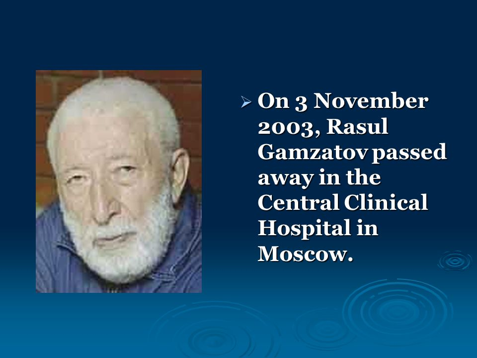  On 3 November 2003, Rasul Gamzatov passed away in the Central Clinical Hospital in Moscow.